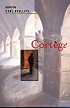 Cortege: Poems by Carl Phillips