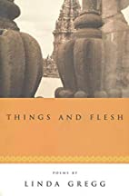 Things and Flesh by Linda Gregg
