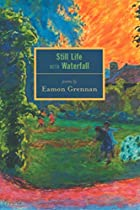 Still Life with Waterfall: Poems by Eamon…