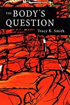 The Body's Question: Poems by Tracy K. Smith