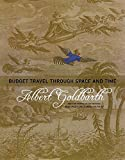 Goldbarth, Albert: Budget Travel Through Space And Time: Poems