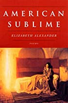 American Sublime by Elizabeth Alexander