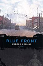 Blue Front: Poems by Martha Collins
