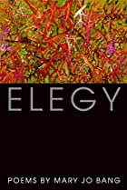 Elegy: Poems by Mary Jo Bang