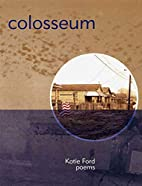 Colosseum: Poems by Katie Ford