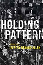 Holding Pattern: Stories by Jeffery Renard…