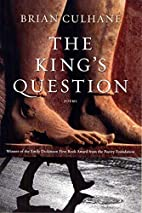 The King's Question: Poems by Brian Culhane
