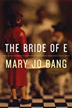The Bride of E: Poems by Mary Jo Bang