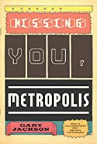 Missing You, Metropolis: Poems by Gary…