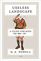 Useless Landscape, or A Guide for Boys:…