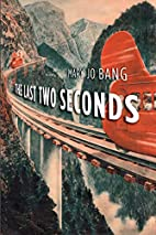 The Last Two Seconds: Poems by Mary Jo Bang
