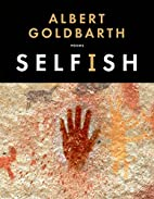 Selfish: Poems by Albert Goldbarth
