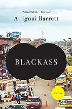 Blackass: A Novel by A. Igoni Barrett