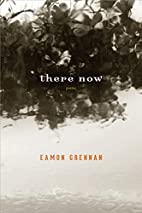 There Now: Poems by Eamon Grennan