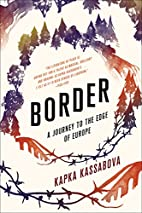 Border: A Journey to the Edge of Europe by…