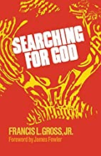 Searching for God by Francis L. Gross Jr.