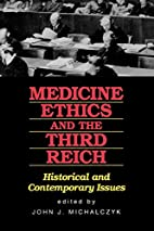 Medicine, Ethics, and the Third Reich:…