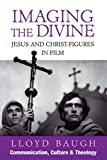 Baugh, Lloyd: Imaging the Divine: Jesus and Christ-Figures in Film