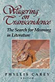 Carey, Phyllis: Wagering on Transcendence: The Search for Meaning in Literature