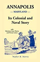 Annapolis: Its Colonial and Naval Story ,…