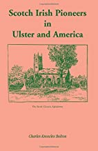 Scotch Irish Pioneers in Ulster and America…