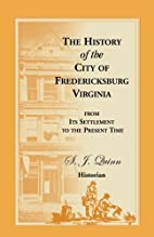 The History of the City of Fredericksburg,…