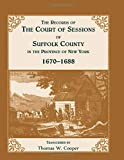 Cooper, Thomas W.: The Records of the Court of Sessions of Suffolk County in the Province of New York, 1670-1688