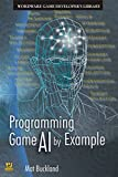 Buckland, Mat: Programming Game AI By Example