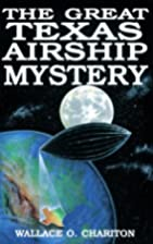 The Great Texas Airship Mystery by Wallace…