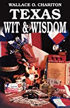 Texas Wit & Wisdom by Wallace O. Chariton