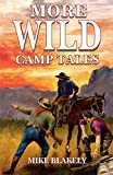 Blakely, Mike: More Wild Camp Tales