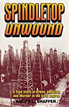 Spindletop Unwound: A True Story of Greed,…