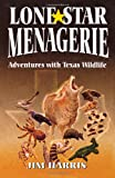 Harris, Jim: Lone Star Menagerie: Adventures With Texas Wildlife