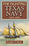Meed, Douglas V.: The Fighting Texas Navy: 1832-1843