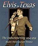 Oberst, Stanley: Elvis in Texas: The Undiscovered King 1954-1958
