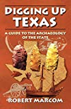 Marcom, Robert: Digging Up Texas: A Guide to the Archeology of the State