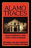 Lindley, Thomas: Alamo Traces: New Evidence and New Conclusions
