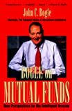 Bogle, John C.: Bogle on Mutual Funds : New Perspectives for the Intelligent Investor