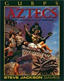 Locsin, Aurelio: Gurps Aztecs: Sacrifice and Glory in a Lost Civilization