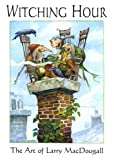 MacDougall, Larry: Witching Hour: The Art of Larry Macdougall