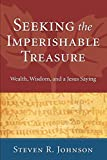 Johnson, Steven R.: Seeking the Imperishable Treasure: Wealth, Wisdom, and a Jesus Saying