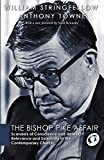 Stringfellow, William: The Bishop Pike Affair: Scandals of Conscience and Heresy, Relevance and Solemnity in the Contemporary Church (William Stringfellow Reprint)