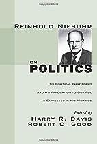 Reinhold Niebuhr on politics;: His political…