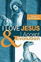 I Love Jesus & I Accept Evolution by Denis…