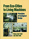 Todd, John: From Eco-Cities to Living Machines: Principles of Ecological Design