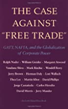 The Case Against Free Trade: GATT, NAFTA,…