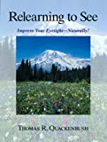 Thomas Quackenbush: Relearning to See: Improve Your Eyesight Naturally!