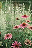 Wood, Matthew: The Book of Herbal Wisdom: Using Plants As Medicine