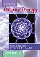 Guide to Polarity Therapy 4 Ed, A: The…