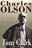 Clark, Tom: Charles Olson: The Allegory of a Poet&#39;s Life
